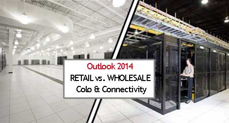 Looking ahead for 2014: Colo, wholesales and connectivity.