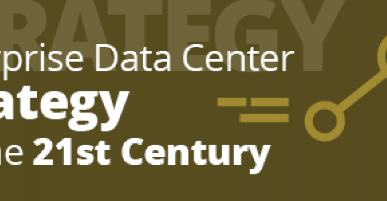 Enterprise Data Center Strategy for the 21st Century